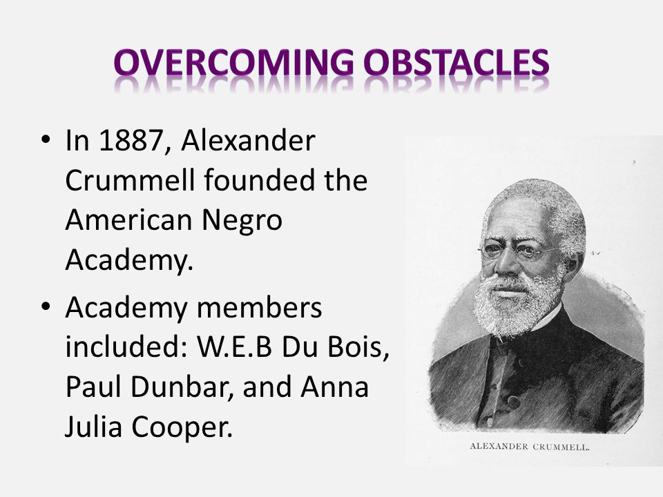 In 1887, Alexander Crummell founded the American Negro Academy.