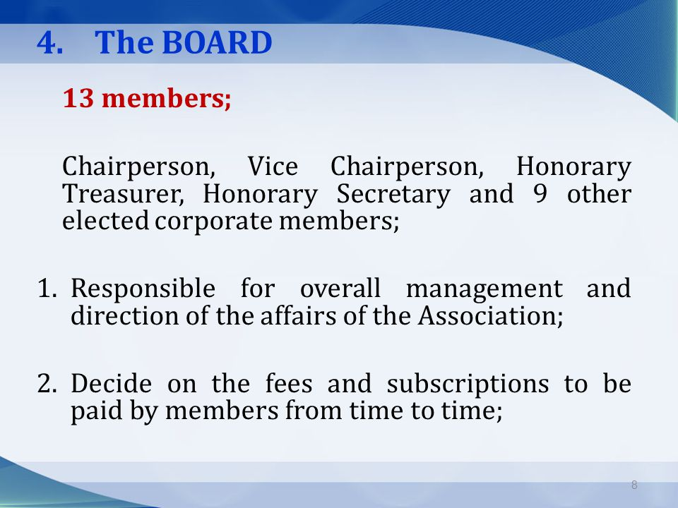 4. The BOARD 13 members; Chairperson, Vice Chairperson, Honorary Treasurer, Honorary Secretary and 9 other elected corporate members; 1.Responsible fo