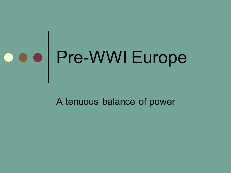 Pre-WWI Europe A tenuous balance of power