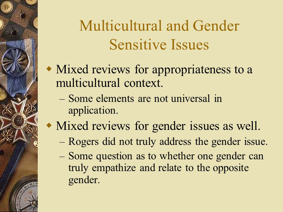 Multicultural and Gender Sensitive Issues  Mixed reviews for appropriateness to a multicultural context. – Some elements are not universal in applica