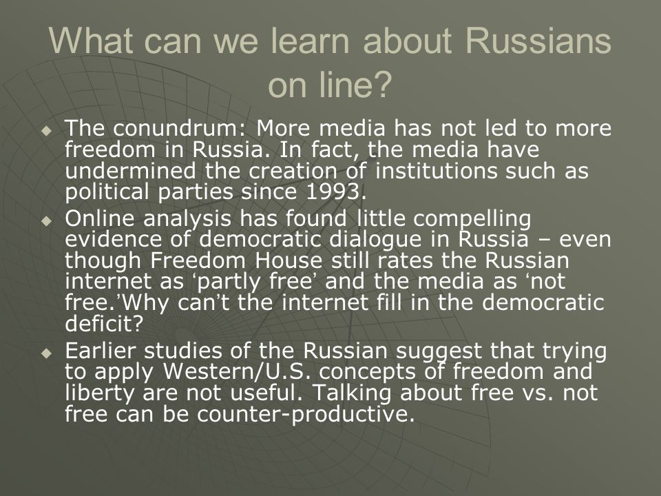 What can we learn about Russians on line?   The conundrum: More media has not led to more freedom in Russia. In fact, the media have undermined the