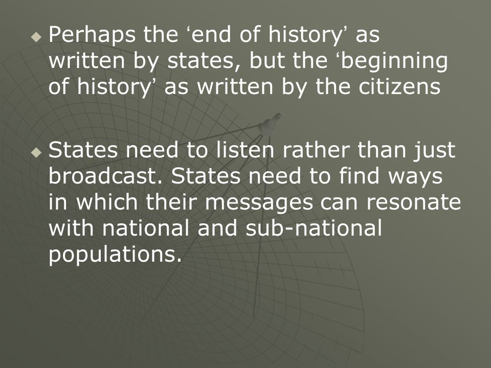   Perhaps the 'end of history' as written by states, but the 'beginning of history' as written by the citizens   States need to listen rather than
