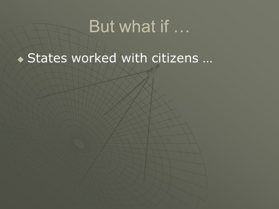 But what if …   States worked with citizens …