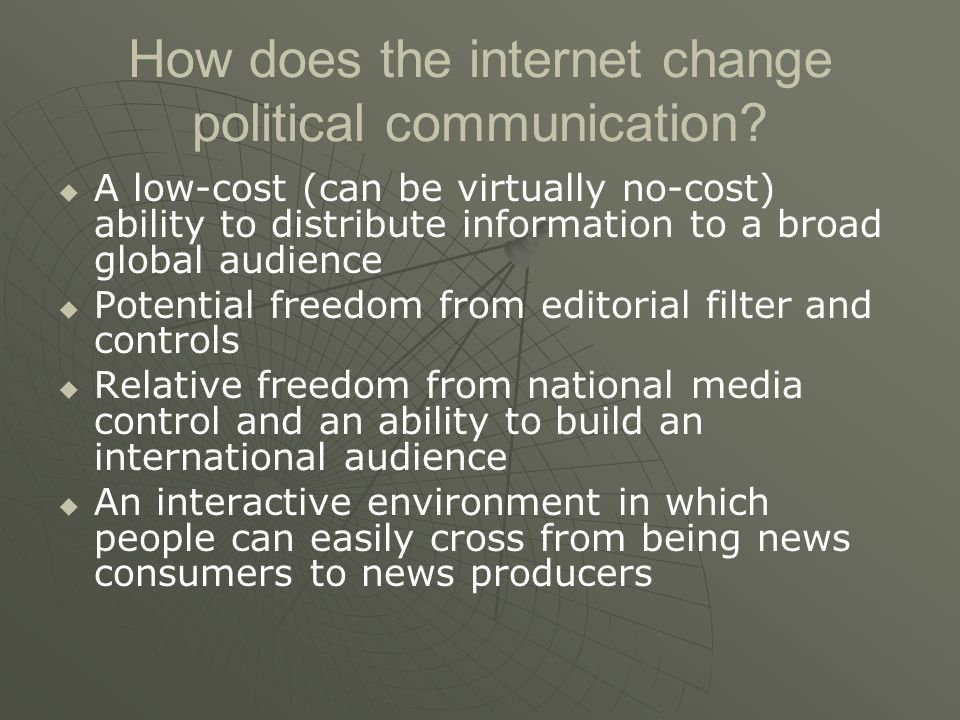 How does the internet change political communication?   A low-cost (can be virtually no-cost) ability to distribute information to a broad global au