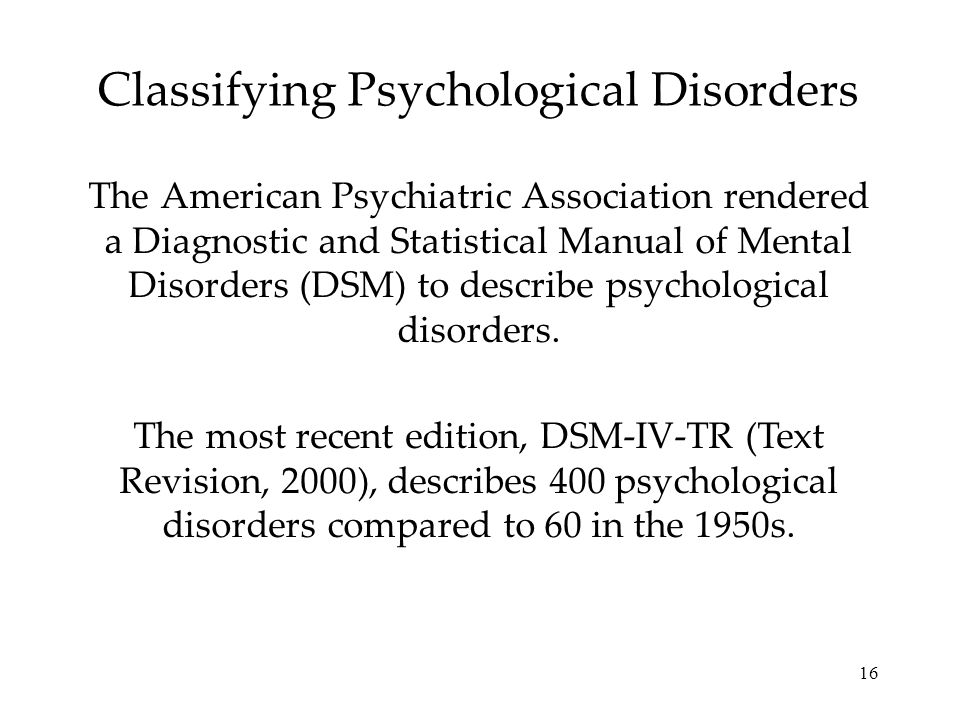 16 Classifying Psychological Disorders The American Psychiatric Association rendered a Diagnostic and Statistical Manual of Mental Disorders (DSM) to describe psychological disorders.
