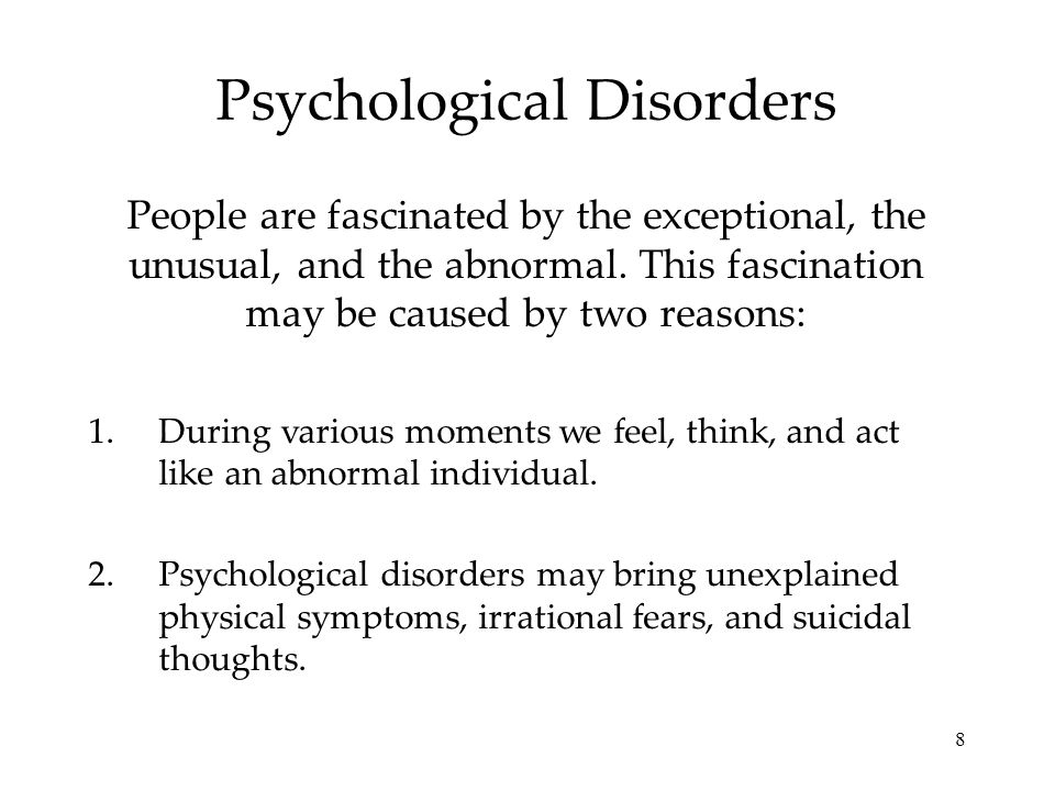 8 Psychological Disorders People are fascinated by the exceptional, the unusual, and the abnormal.