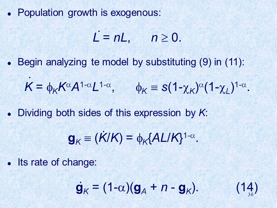 36 l Population growth is exogenous: L = nL, n  0.