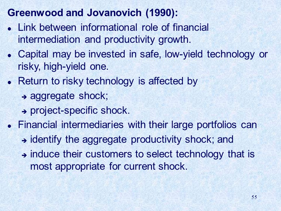55 Greenwood and Jovanovich (1990): l Link between informational role of financial intermediation and productivity growth.