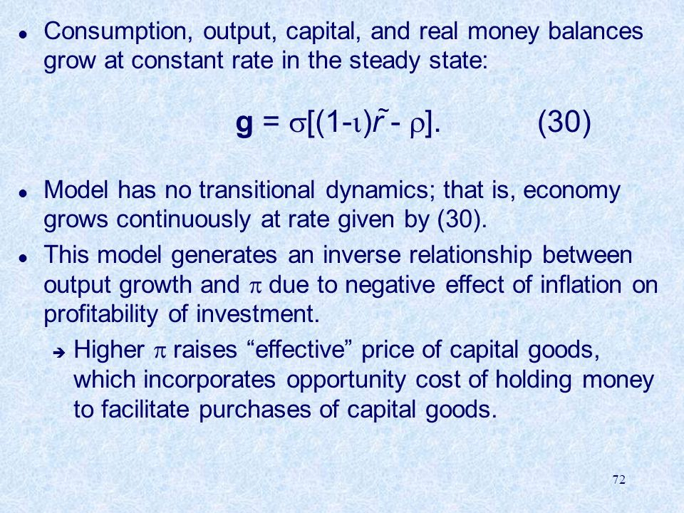 72 l Consumption, output, capital, and real money balances grow at constant rate in the steady state: g =  [(1-  )r -  ].