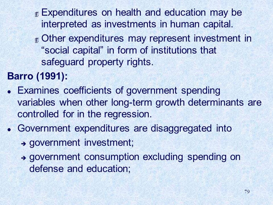 79 4 Expenditures on health and education may be interpreted as investments in human capital.