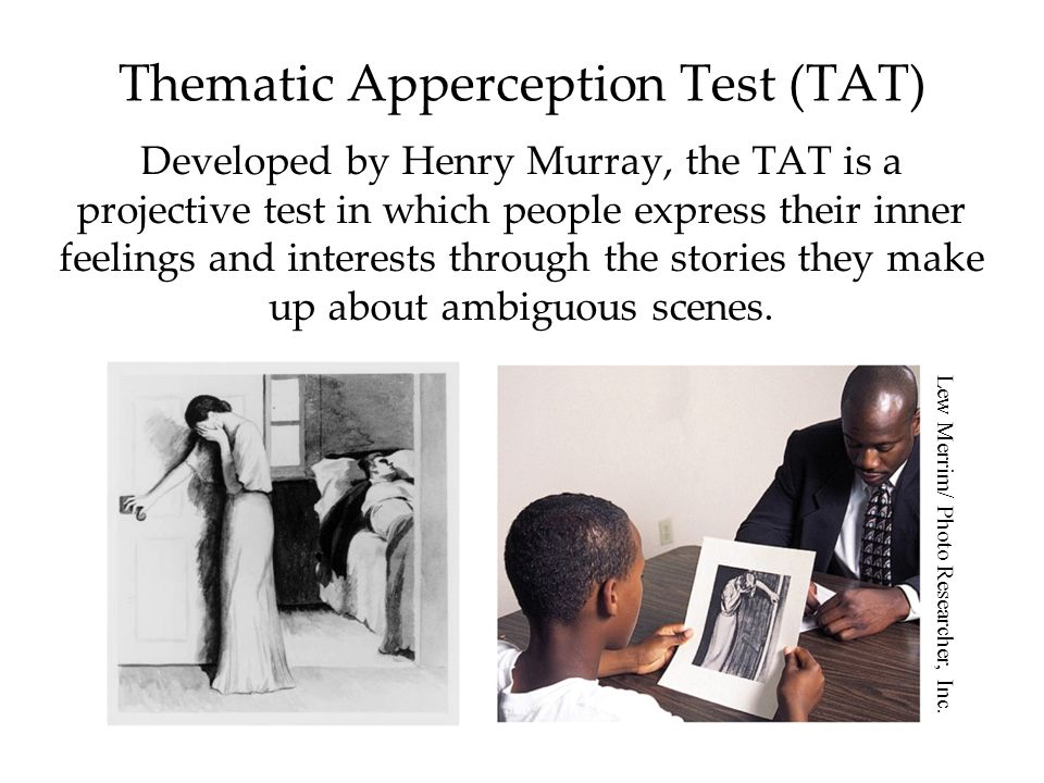 Thematic Apperception Test (TAT) Developed by Henry Murray, the TAT is a projective test in which people express their inner feelings and interests th