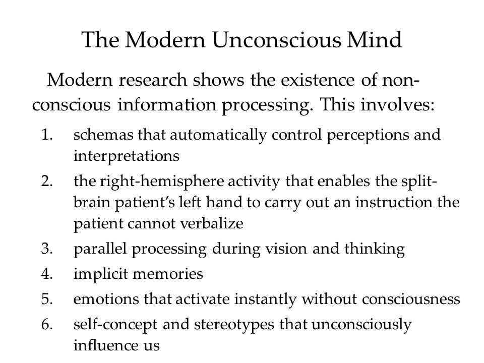 The Modern Unconscious Mind Modern research shows the existence of non- conscious information processing. This involves: 1.schemas that automatically