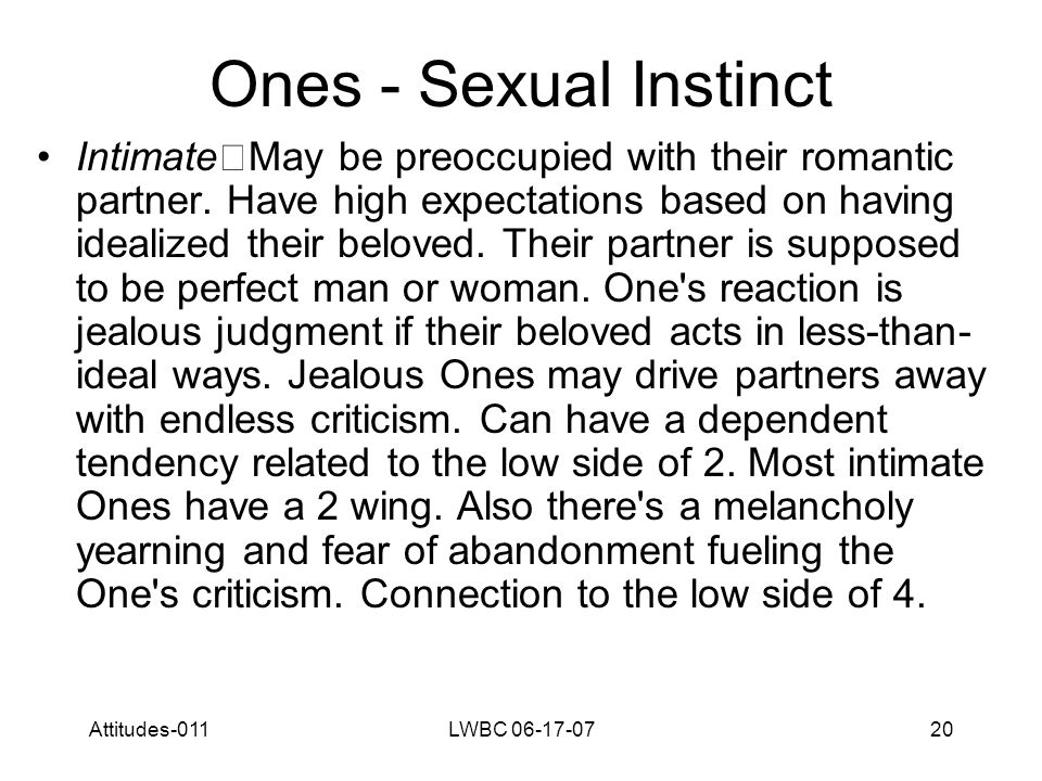 Attitudes-011LWBC 06-17-0720 Ones - Sexual Instinct Intimate May be preoccupied with their romantic partner.