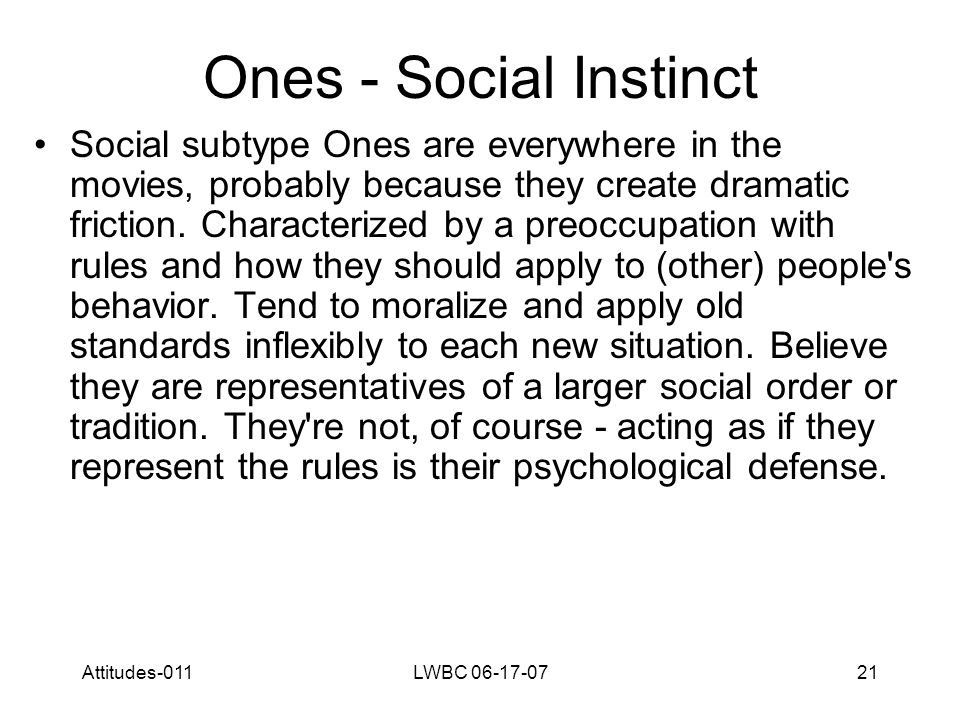 Attitudes-011LWBC 06-17-0721 Ones - Social Instinct Social subtype Ones are everywhere in the movies, probably because they create dramatic friction.