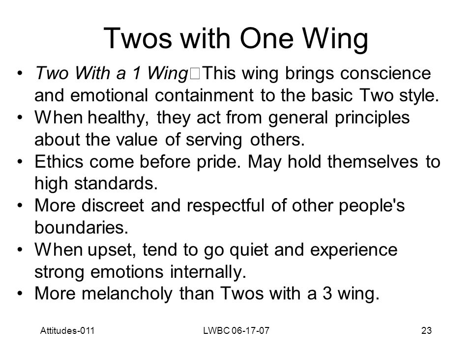 Attitudes-011LWBC 06-17-0723 Twos with One Wing Two With a 1 Wing This wing brings conscience and emotional containment to the basic Two style.