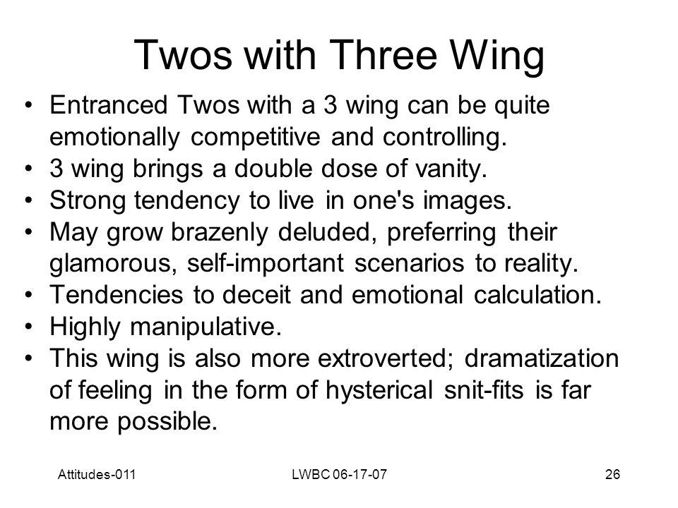 Attitudes-011LWBC 06-17-0726 Twos with Three Wing Entranced Twos with a 3 wing can be quite emotionally competitive and controlling.