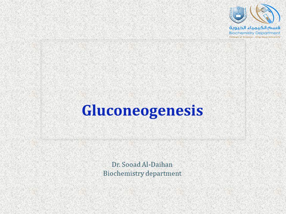 Gluconeogenesis Dr. Sooad Al-Daihan Biochemistry department