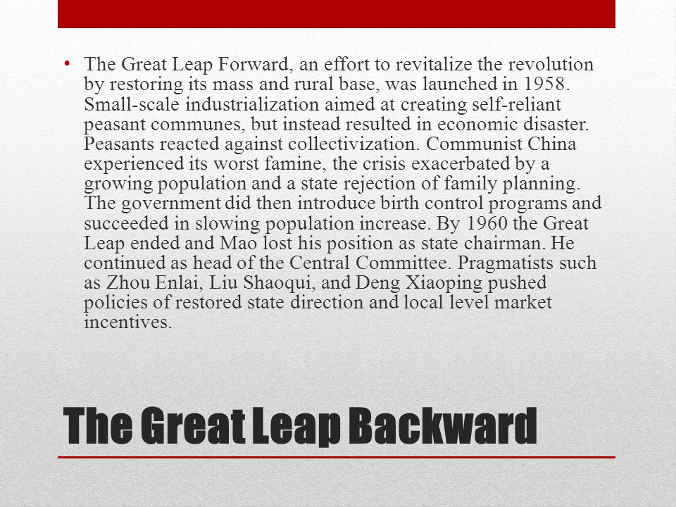 The Great Leap Backward The Great Leap Forward, an effort to revitalize the revolution by restoring its mass and rural base, was launched in 1958. Sma