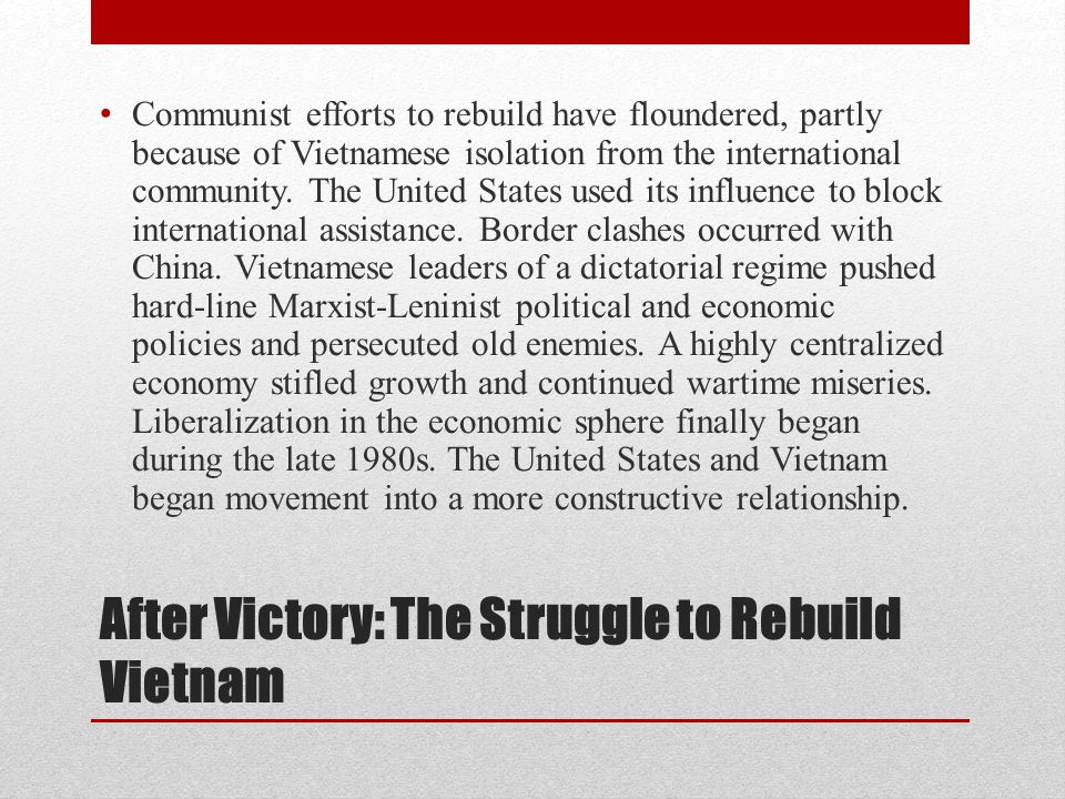 After Victory: The Struggle to Rebuild Vietnam Communist efforts to rebuild have floundered, partly because of Vietnamese isolation from the internati