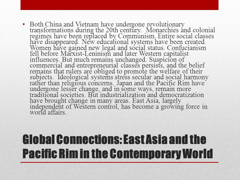 Global Connections: East Asia and the Pacific Rim in the Contemporary World Both China and Vietnam have undergone revolutionary transformations during
