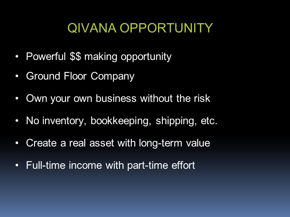 QIVANA OPPORTUNITY Powerful $$ making opportunity Ground Floor Company Own your own business without the risk No inventory, bookkeeping, shipping, etc.