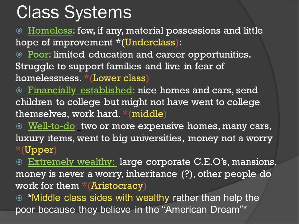 Class Systems  Homeless: few, if any, material possessions and little hope of improvement *(Underclass):  Poor: limited education and career opportu