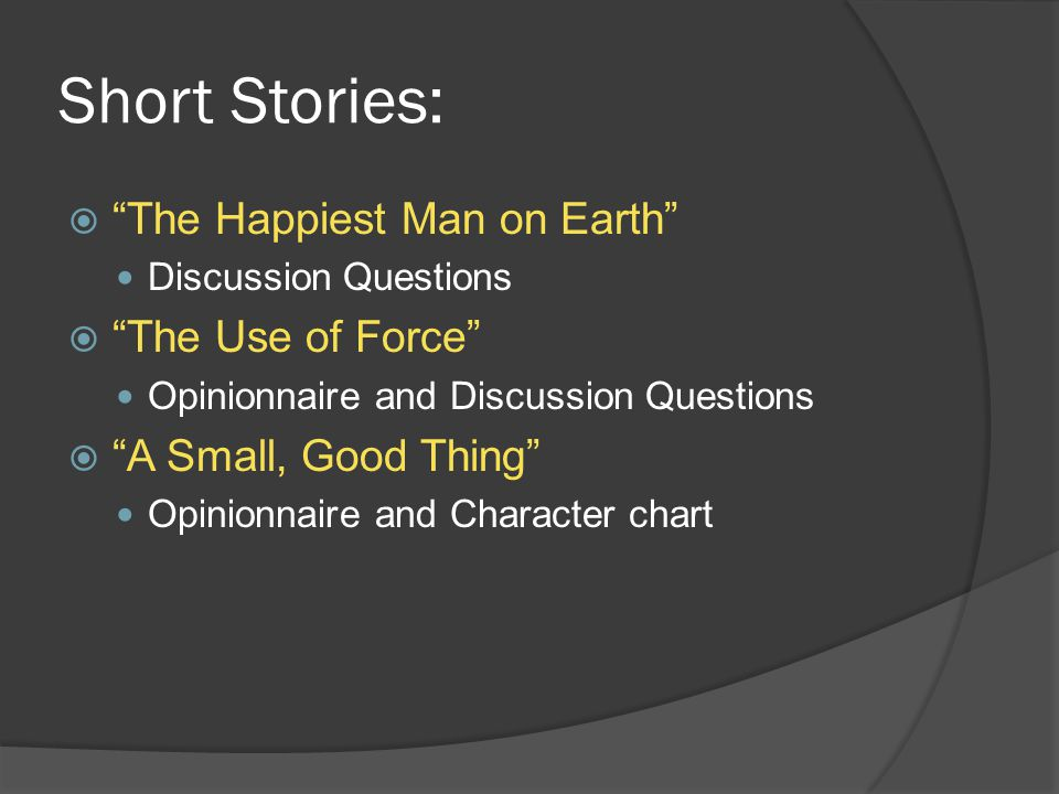"Short Stories:  ""The Happiest Man on Earth"" Discussion Questions  ""The Use of Force"" Opinionnaire and Discussion Questions  ""A Small, Good Thing"" O"