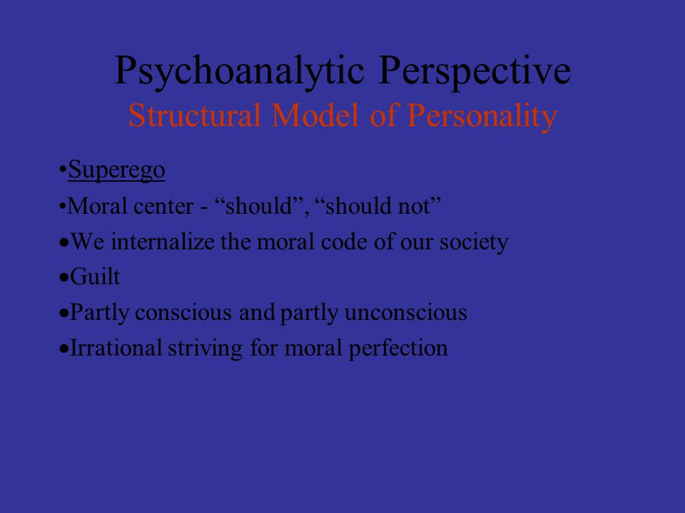 """Psychoanalytic Perspective Structural Model of Personality Superego Moral center - """"should"""", """"should not""""  We internalize the moral code of our socie"""