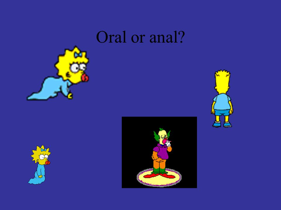 Oral or anal