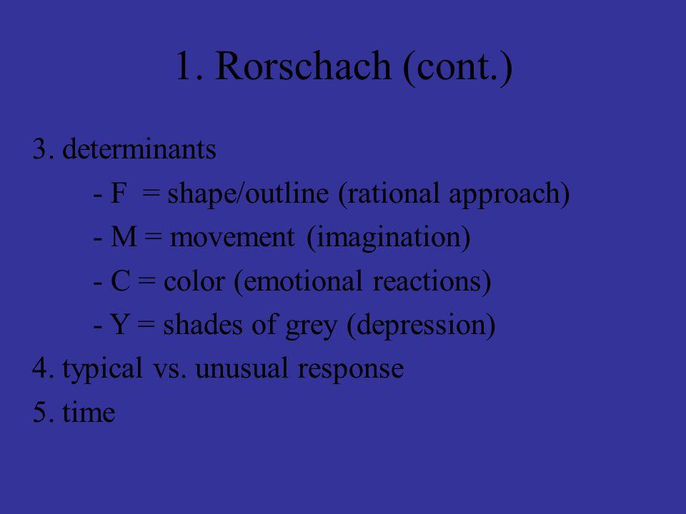 1. Rorschach (cont.) 3. determinants - F = shape/outline (rational approach) - M = movement (imagination) - C = color (emotional reactions) - Y = shad