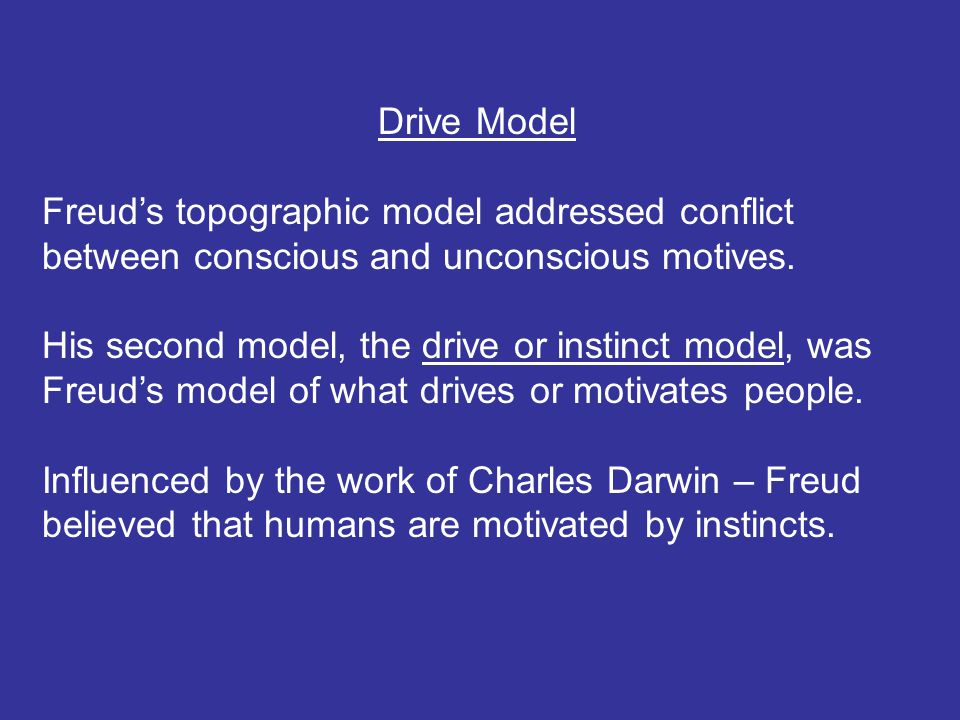 Drive Model Freud's topographic model addressed conflict between conscious and unconscious motives.