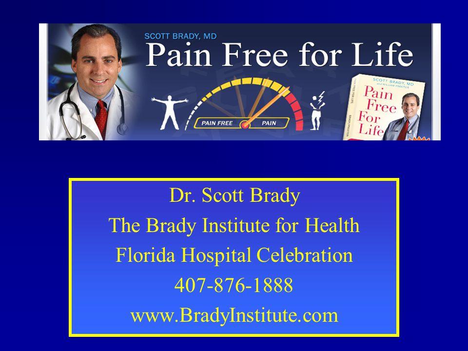 Dr. Scott Brady The Brady Institute for Health Florida Hospital Celebration 407-876-1888 www.BradyInstitute.com