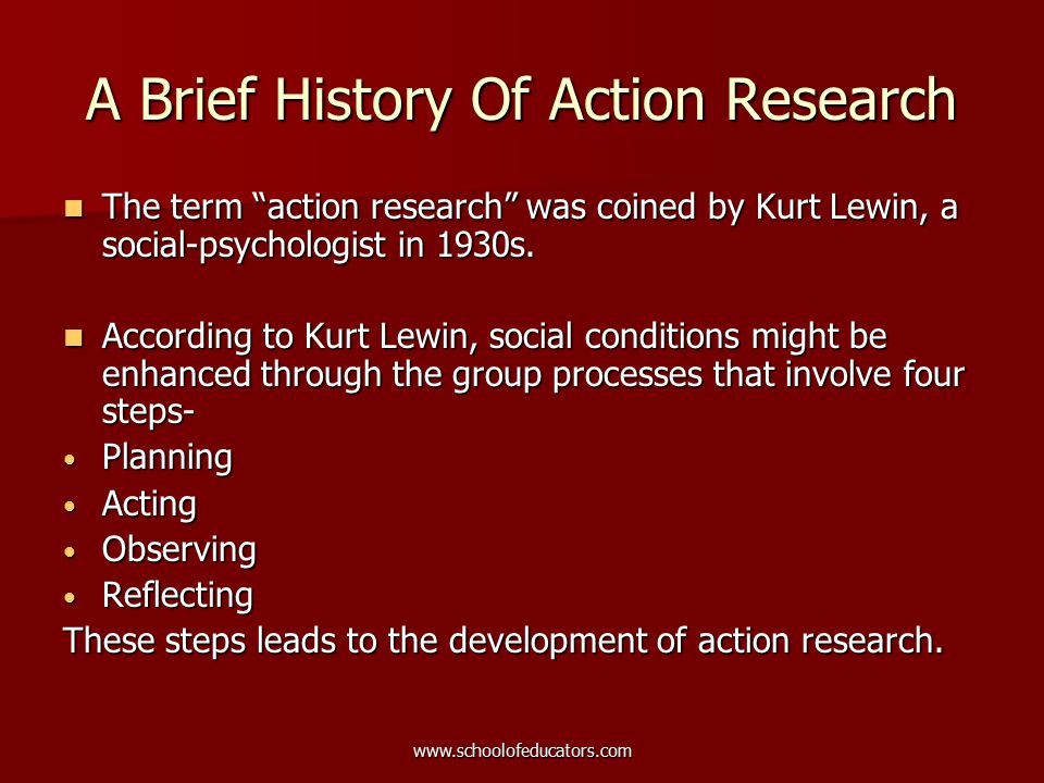 A Brief History Of Action Research The term action research was coined by Kurt Lewin, a social-psychologist in 1930s.