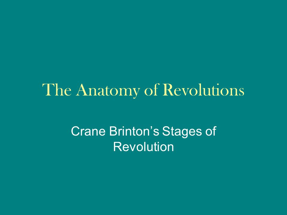 The Anatomy of Revolutions Crane Brinton's Stages of Revolution