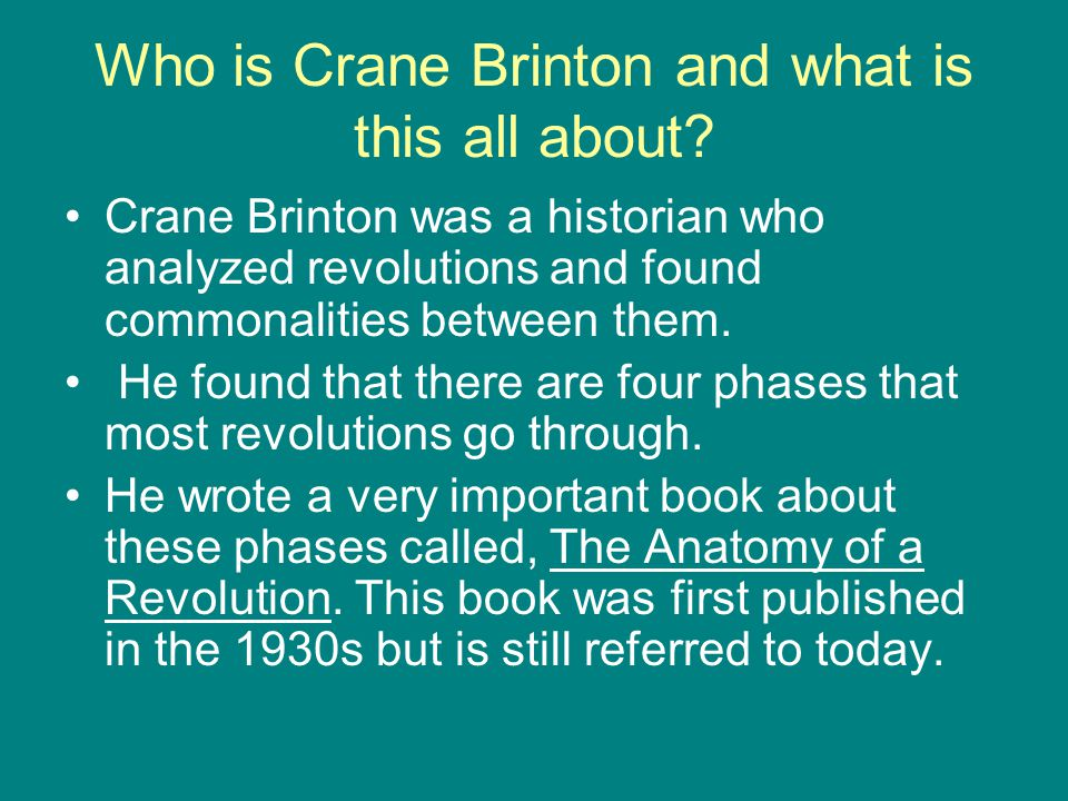 Who is Crane Brinton and what is this all about? Crane Brinton was a historian who analyzed revolutions and found commonalities between them. He found