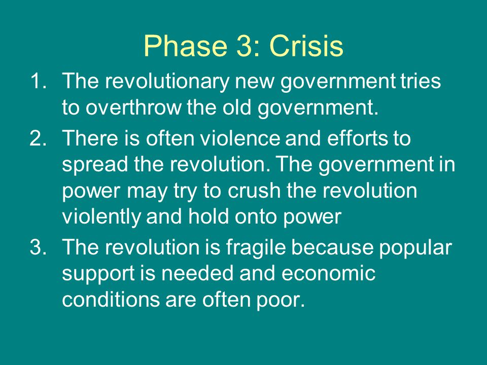 Phase 3: Crisis 1.The revolutionary new government tries to overthrow the old government. 2.There is often violence and efforts to spread the revoluti