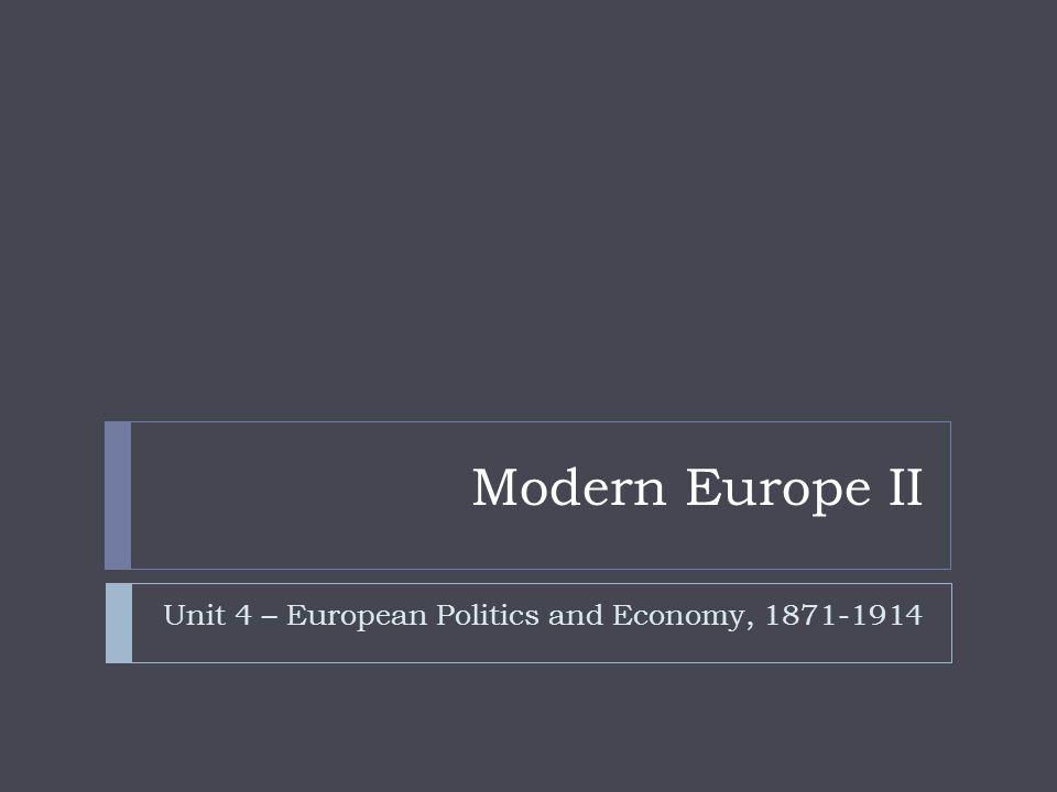 Modern Europe II Unit 4 – European Politics and Economy, 1871-1914