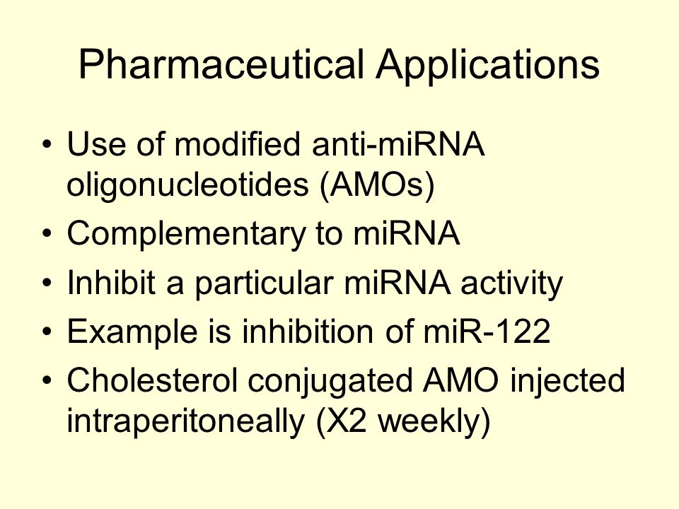 Pharmaceutical Applications Use of modified anti-miRNA oligonucleotides (AMOs) Complementary to miRNA Inhibit a particular miRNA activity Example is i