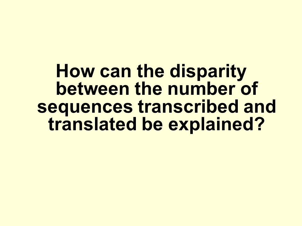 How can the disparity between the number of sequences transcribed and translated be explained?