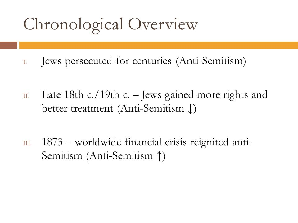 Chronological Overview I. Jews persecuted for centuries (Anti-Semitism) II.