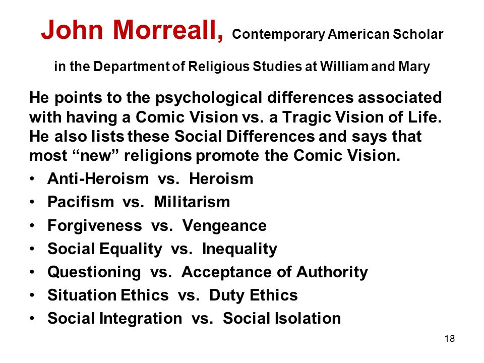 18 John Morreall, Contemporary American Scholar in the Department of Religious Studies at William and Mary He points to the psychological differences associated with having a Comic Vision vs.