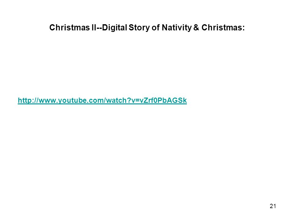 Christmas II--Digital Story of Nativity & Christmas: http://www.youtube.com/watch v=vZrf0PbAGSk 21