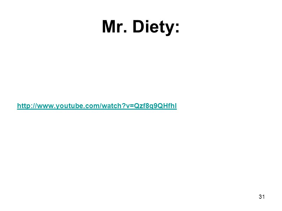 Mr. Diety: http://www.youtube.com/watch v=Qzf8q9QHfhI 31
