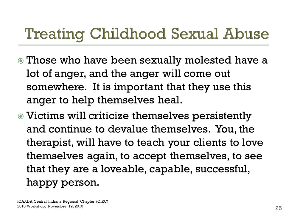  Those who have been sexually molested have a lot of anger, and the anger will come out somewhere.
