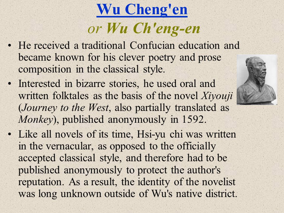 Wu Cheng en Wu Cheng en or Wu Ch eng-en He received a traditional Confucian education and became known for his clever poetry and prose composition in the classical style.