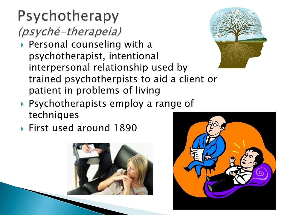  Personal counseling with a psychotherapist, intentional interpersonal relationship used by trained psychotherpists to aid a client or patient in problems of living  Psychotherapists employ a range of techniques  First used around 1890