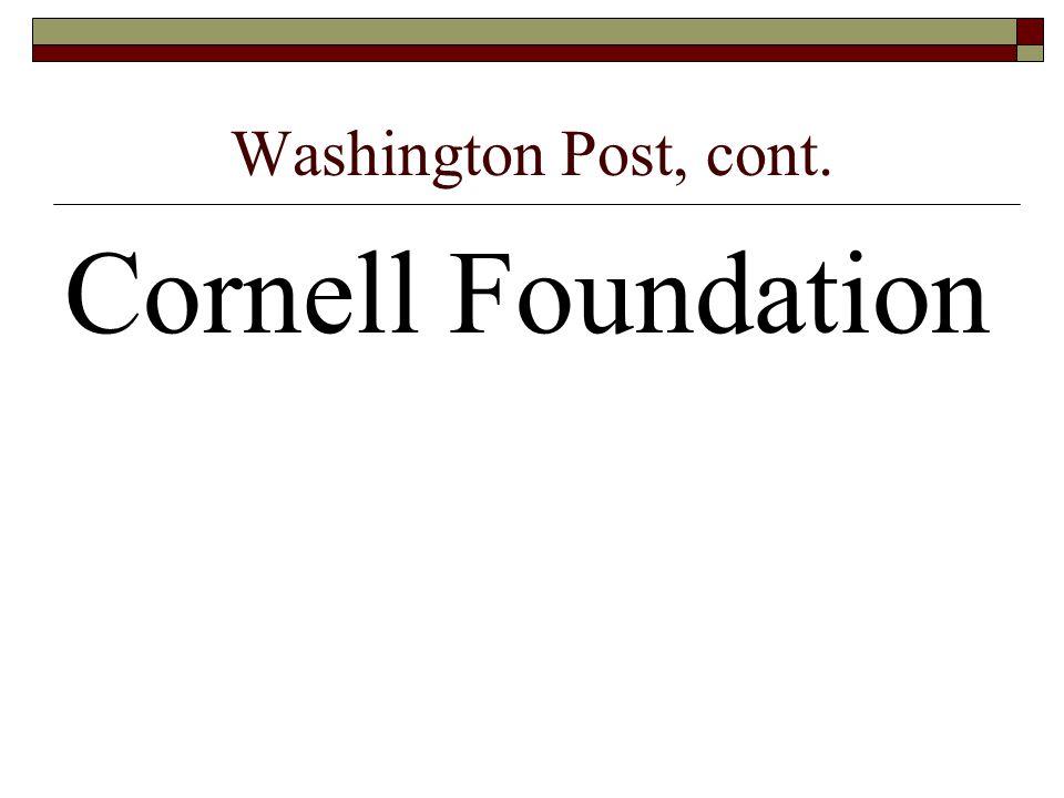 Washington Post, cont. Cornell Foundation