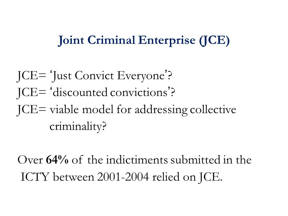 Joint Criminal Enterprise (JCE) JCE= 'Just Convict Everyone'.