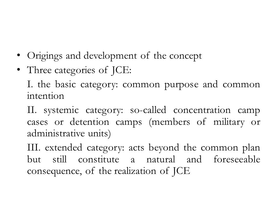 Origings and development of the concept Three categories of JCE: I.