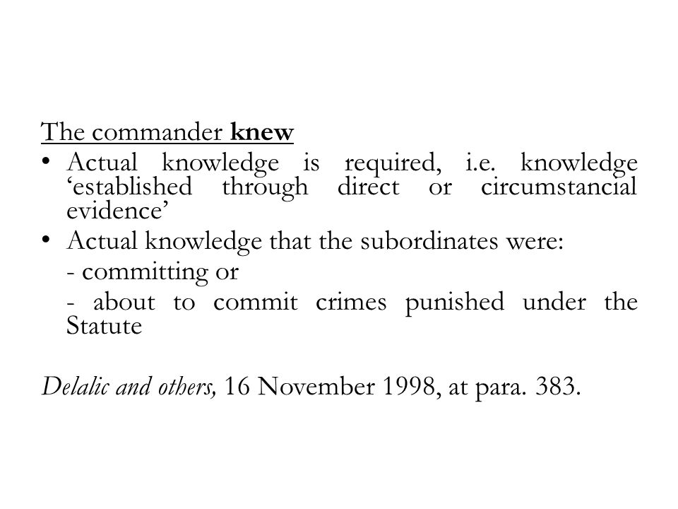 The commander knew Actual knowledge is required, i.e.
